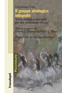 Libro Il gruppo strategico integrato. Teoria, metodi e strumenti per una conduzione efficace Giovanna Celia