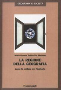 Libro La regione della geografia. Verso la cultura del territorio M. Gemma Grillotti Di Giacomo