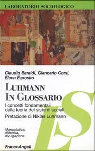 Libro Luhmann in glossario. I concetti fondamentali della teoria dei sistemi sociali Claudio Baraldi , Giancarlo Corsi , Elena Esposito