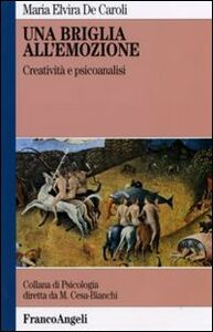 Libro Una briglia all'emozione. Creatività e psicoanalisi M. Elvira De Caroli