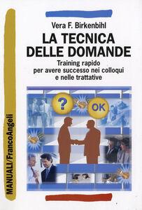Foto Cover di La tecnica delle domande. Training rapido per avere successo nei colloqui e nelle trattative, Libro di Vera F. Birkenbihl, edito da Franco Angeli