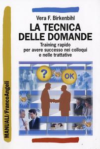 Libro La tecnica delle domande. Training rapido per avere successo nei colloqui e nelle trattative Vera F. Birkenbihl
