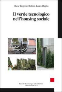 Libro Il verde tecnologico nell'housing sociale Oscar Eugenio Bellini Laura Daglio