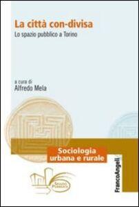 Libro La città con-divisa. Lo spazio pubblico a Torino
