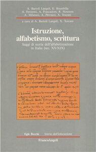Libro Istruzione, alfabetismo, scrittura. Saggi di storia dell'alfabetizzazione in Italia (sec. XV-XIX)