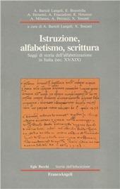 Istruzione, alfabetismo, scrittura. Saggi di storia dell'alfabetizzazione in Italia (sec. XV-XIX)