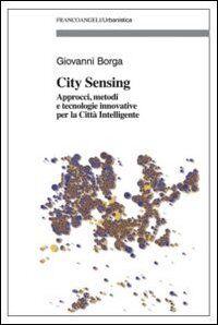 City sensing. Approcci, metodi e tecnologie innovative per la città intelligente