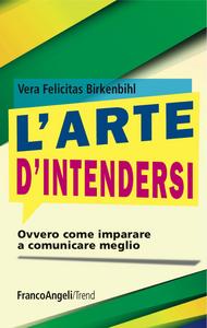 Libro L' arte d'intendersi ovvero come imparare a comunicare meglio Vera F. Birkenbihl