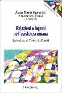 Libro Relazioni e legami nell'esistenza umana. La lezione di Viktor E. Frankl