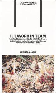Libro Il lavoro in team. La struttura piramidale è fallita. Come organizzare e guidare gruppi di lavoro nella nuova impresa-rete Om P. Kharbanda , Ernest A. Stallworthy