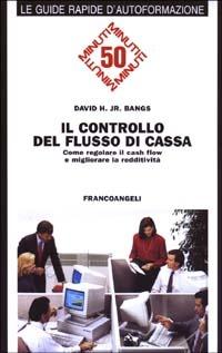 Il Il controllo del flusso di cassa. Come regolare il cash flow e migliorare la redditività - Bangs David H. jr. - wuz.it