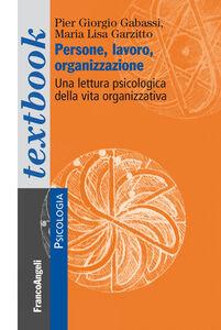 Libro Persone, lavoro, organizzazione. Una lettura psicologica dalla vita organizzativa P. Giorgio Gabassi , M. Lisa Garzitto