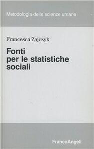 Foto Cover di Fonti per le statistiche sociali, Libro di Francesca Zajczyk, edito da Franco Angeli