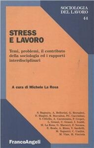 Stress e lavoro. Temi, problemi, il contributo della sociologia ed i rapporti interdisciplinari
