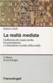 La realtà mediata. L'influenza dei mass media tra persuasione e costruzione sociale della realtà