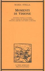 Momenti di visione. Identità poetica e forme della poesia in Thomas Hardy: ottanta liriche. Testo originale a fronte