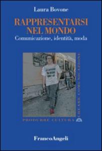 Libro Rappresentarsi nel mondo. Comunicazione, identità, moda Laura Bovone