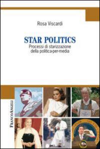 Star politics. Processi di starizzazione della politica-per-media