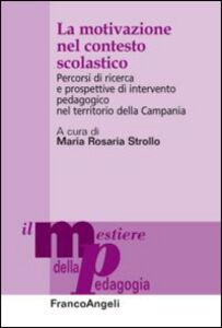 Libro La motivazione nel contesto scolastico. Percorsi di ricerca e prospettive di intervento pedagogico nel territorio della Campania