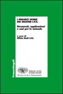 Libro I project work dei master I.P.E. 2016. Strumenti, applicazioni e casi per le aziende