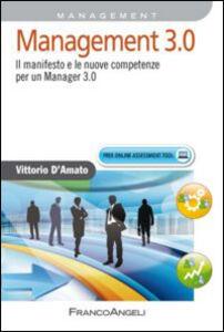 Libro Management 3.0. Il manifesto e le nuove competenze per un manager 3.0 Vittorio D'Amato
