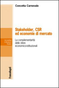 Foto Cover di Stakeholder, CSR ed economie di mercato. La complementarietà delle sfere economico-istituzionali, Libro di Concetta Carnevale, edito da Franco Angeli