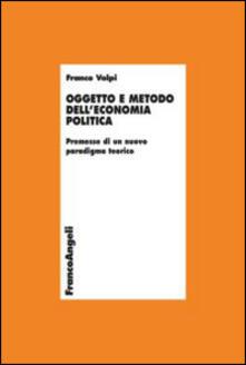 Mercatinidinataletorino.it Oggetto e metodo dell'economia politica. Premesse di un nuovo paradigma teorico Image