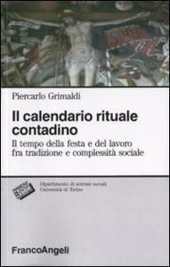Libro Il calendario rituale contadino. Il tempo della festa e del lavoro fra tradizione e complessità sociale Piercarlo Grimaldi