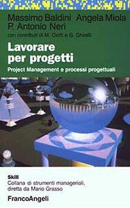 Libro Lavorare per progetti. Project Management e processi progettuali Massimo Baldini , Angela Miola , P. Antonio Neri