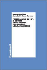 Libro Stetoscopio 2014. Il sentire degli italiani e il modello I.t.e.r. marketing Mauro Cavallone , Antonio Di Marco Pernice