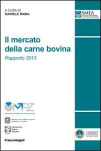 Foto Cover di Il mercato della carne bovina. Rapporto 2013, Libro di  edito da Franco Angeli