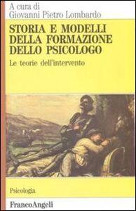 Libro Storia e modelli della formazione dello psicologo. Le teorie dell'intervento