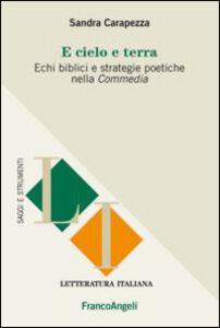 Foto Cover di E cielo e terra. Echi biblici e strategie politiche nella Commedia, Libro di Sandra Carapezza, edito da Franco Angeli