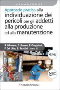 Foto Cover di Approccio pratico alla individuazione dei pericoli per gli addetti alla produzione ed alla manutenzione, Libro di  edito da Franco Angeli