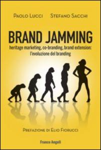 Libro Brand jamming. Heritage marketing, co-branding, brand extension: l'evoluzione del branding Paolo Lucci , Stefano Sacchi