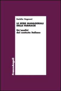 Foto Cover di Le sfide manageriali delle farmacie. Un'analisi del contesto italiano, Libro di Emidia Vagnoni, edito da Franco Angeli
