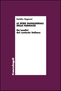 Le Le sfide manageriali delle farmacie. Un'analisi del contesto italiano - Vagnoni Emidia - wuz.it