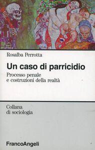 Libro Un caso di parricidio. Processo penale e costruzioni della realtà Rosalba Perrotta
