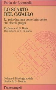 Foto Cover di Lo scarto del cavallo. Lo psicodramma come intervento sui piccoli gruppi, Libro di Paola De Leonardis, edito da Franco Angeli