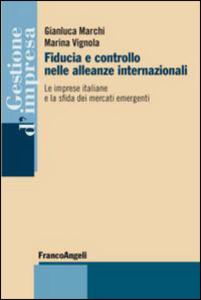 Libro Fiducia e controllo nelle alleanze internazionali. Le imprese italiane e la sfida dei mercati emergenti Gianluca Marchi , Marina Vignola