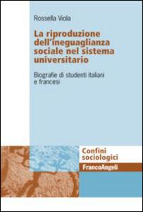 Foto Cover di La riproduzione dell'ineguaglianza sociale nel sistema universitario. Biografie di studenti italiani e francesi, Libro di Rossella Viola, edito da Franco Angeli