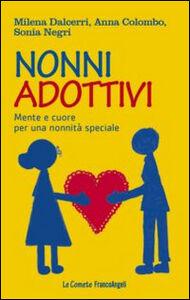 Foto Cover di Nonni adottivi. Mente e cuore per una nonnità speciale, Libro di AA.VV edito da Franco Angeli