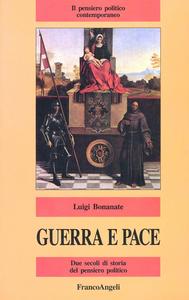 Libro Guerra e pace. Due secoli di storia del pensiero politico Luigi Bonanate