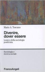 Libro Divenire, dover essere. Lessico della sociologia positivista Mario A. Toscano