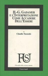 Foto Cover di Hans Georg Gadamer e l'interpretazione come accadere dell'essere, Libro di Claudio Tuozzolo, edito da Franco Angeli