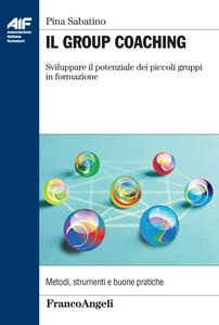 Libro Il group coaching. Sviluppare il potenziale dei piccoli gruppi di formazione Pina Sabatino