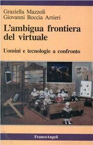 Libro L' ambigua frontiera del virtuale. Uomini e tecnologie a confronto Graziella Mazzoli , Giovanni Boccia Artieri