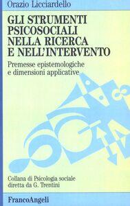 Libro Gli strumenti psicosociali nella ricerca e nell'intervento. Premesse epistemologiche e dimensioni applicative Orazio Licciardello