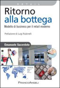 Libro Ritorno alla bottega. Modello di business per il retail moderno Emanuele Sacerdote