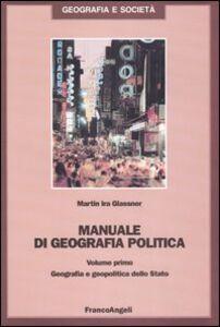 Libro Manuale di geografia politica. Vol. 1: Geografia e geopolitica dello Stato. Martin I. Glassner
